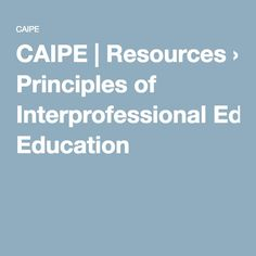 CAIPE | Resources › Principles of Interprofessional Education