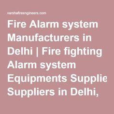 Fire Alarm system Manufacturers in Delhi | Fire fighting Alarm system Equipments Suppliers in Delhi, Gurgaon, Noida, Ghaziabad, Faridabad, Haryana, Gujarat, Punjab, UP