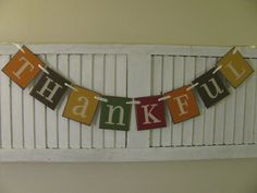Thankful.    I just love this banner! You can hang it year round or just through the entire fall season leading up to Christmas. The colors just