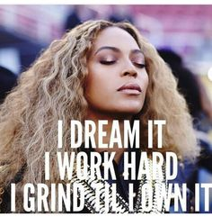 """""""#DreamIt #WorkHard Grind til I own it #Beyonce #CreateTheLifeYouWant"""""""