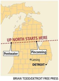 But where, exactly, does Up North begin? And, yes, I know it can be the official state of mind. I suspect for some folks, Up North is any place to kick back away from the metropolis. Over the years, I've done some sort of almost scientific research and have concluded that Up North is after you cross the Pentwater/Pinconning line.