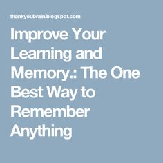 Improve Your Learning and Memory.: The One Best Way to Remember Anything
