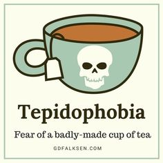 Fear of badly made tea - Tepidophobia. The struggle is real