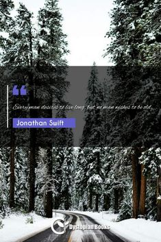 Jonathan Swift Every man desires to live long, but no man wishes to be old. Best Dystopian Novels, Harry Harrison, Jonathan Swift, Author Quotes, Historical Quotes, Every Man, Live Long, Famous Quotes, Places To Visit