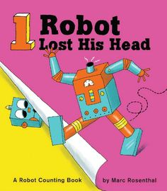 1 Robot Lost His Head - A Robot Counting Book for Kids by Author Marc Rosenthal #sponsored