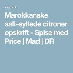 Marokkanske salt-syltede citroner opskrift - Spise med Price | Mad | DR