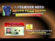 A BELIEVER NEED NEVER FEAR DEATH -- Preached By Pastor Erwin Lutzer - http://christianworldviewbooks.net/a-believer-need-never-fear-death-preached-by-pastor-erwin-lutzer/