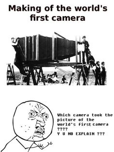Which camera took the picture of the world's first camera in making? #epicfail