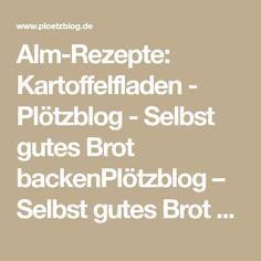 Alm-Rezepte: Kartoffelfladen - Plötzblog - Selbst gutes Brot backenPlötzblog – Selbst gutes Brot backen