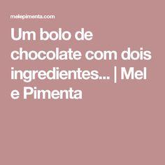 Um bolo de chocolate com dois ingredientes...   Mel e Pimenta