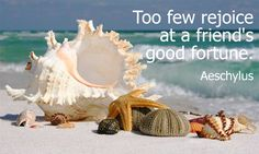 Aeschylus - Too few rejoice at a friend's good fortune.