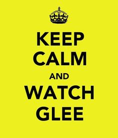 .. watch glee