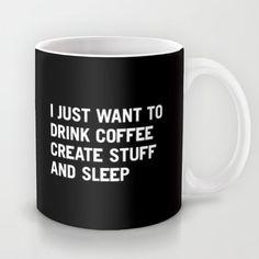 This is kind of my life. :: I just want to drink coffee create stuff and sleep mug