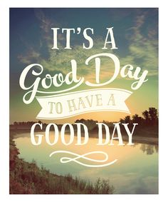 'It's a Good Day to Have a Good Day' Art Print ==