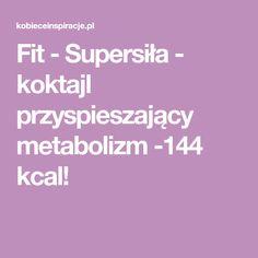 Fit - Supersiła - koktajl przyspieszający metabolizm -144 kcal!