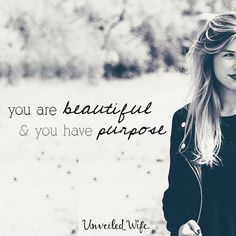 You Are Beautiful And You Have A Purpose