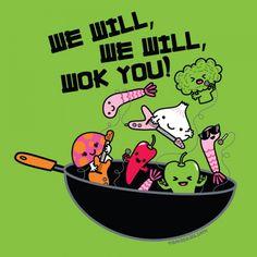 We will wok you. #kawaii