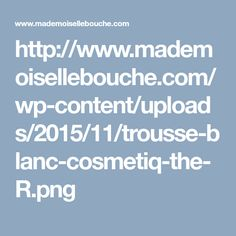 http://www.mademoisellebouche.com/wp-content/uploads/2015/11/trousse-blanc-cosmetiq-the-R.png