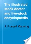 """""""The Illustrated Stock Doctor and Live-Stock Encyclopedia"""" - J. Russell Manning, 1890, 1057 pp."""