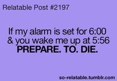 "My mom does this ALL the time... Calls to say ""Well, shouldnt you be getting up??"" :/"