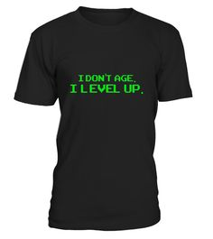 "# I Don't Age I Level Up Nerdy Video Gamer Shirt .  Special Offer, not available in shops      Comes in a variety of styles and colours      Buy yours now before it is too late!      Secured payment via Visa / Mastercard / Amex / PayPal      How to place an order            Choose the model from the drop-down menu      Click on ""Buy it now""      Choose the size and the quantity      Add your delivery address and bank details      And that's it!      Tags: Tee-shirts for boyfriend…"