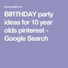 BIRTHDAY party ideas for 10 year olds pinterest - Google Search