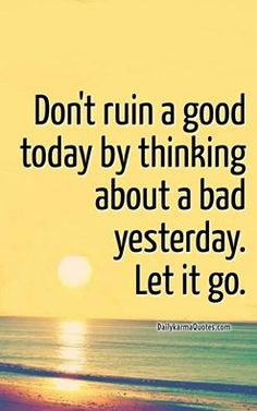 """»•••► """"Don't ruin a good day today by thinking about a bad yesterday. Let it go."""" ★"""