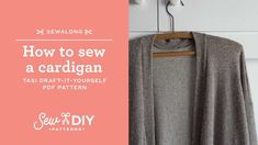 Learn how to sew a cardigan using the Tasi Draft-It-Yourself sewing pattern with this video tutorial by Sew DIY Cardigan Pattern, Jacket Pattern, Pdf Sewing Patterns, Sewing Tutorials, Learn To Sew, Get Dressed, Capsule Wardrobe, Diy, Shopping