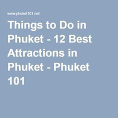 Things to Do in Phuket - 12 Best Attractions in Phuket - Phuket 101