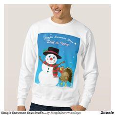 Simple Snowman Says Stuff the Turkey Sweatshirt