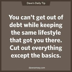 Digging yourself out of debt a 7 step strategy pinterest dave dave ramsey wisdom you cant get out of debt while keeping the same solutioingenieria Images