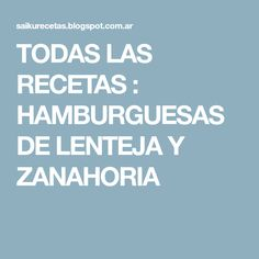 TODAS LAS RECETAS : HAMBURGUESAS DE LENTEJA Y ZANAHORIA Good Healthy Recipes, Vegan Recipes, Healthy Food, Vegan Food, Salty Foods, Ceviche, Sin Gluten, Appetizer Recipes, Recipies
