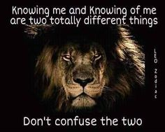 LEO ♌ (July 23 - Aug 22) Knowing me and knowing of me are two totally different things. Don't confuse the two.
