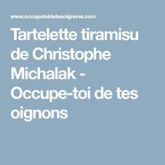 Tartelette tiramisu de Christophe Michalak - Occupe-toi de tes oignons