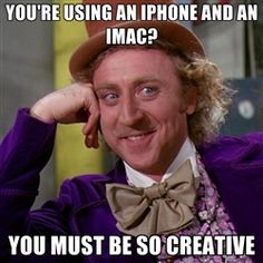 willywonka - you're using an iphone and an imac? you must be so creative