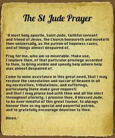The St Jude Prayer is a very special prayer. Pray to St Jude when you are in dire need of help from God. Prayer Verses, Faith Prayer, God Prayer, Prayer Quotes, Power Of Prayer, Novena Prayers, Catholic Prayers, St Jude Prayer, St Jude Novena