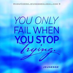 Fallirà solo quando smetterai di provarci..  DuduCorno.jeunesseglobal.com