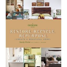 Restore. Recycle. Repurpose.: Create a Beautiful Home by Randy Florke with Nancy J. Becker