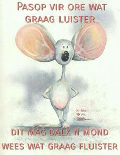 Pasop vir ore wat graag luister... Well Said Quotes, Some Quotes, Wisdom Quotes, Quotes For Kids, Quotes To Live By, Motivation For Kids, Afrikaanse Quotes, Word Families, Idioms