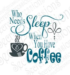 Who Needs Sleep When You Have Coffee svg, Coffee Svg, Sleep Svg, Digital Sign Cutting File DXF JPEG SVG Cricut, Svg Silhouette Print File by SecretExpressionsSVG on Etsy