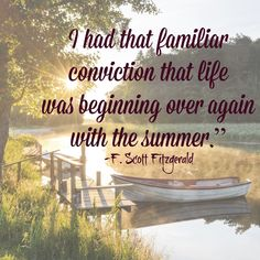 """Inspirational quote about summer: """"I had that familiar conviction that life was beginning over again with the summer."""" —F. Scott Fitzgerald, The Great Gatsby"""