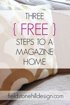 Those homes in magazines are often real homes, just very tidied and rearranged a bit. Here are three FREE do-able steps to a magazine home via interior designer @fieldstonehill #interiordesigntips #bhgstyle
