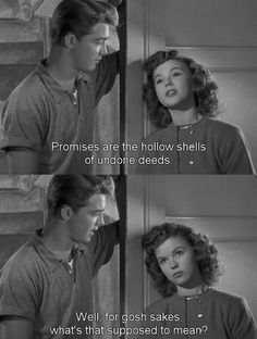 """""""Promises are the hollow shells of undone deeds."""" -- """"Well, for gosh sakes, what's that supposed to mean?"""" --- The Bachelor and The Bobby-Soxer, Irving Reis, 1947 Love Quotes Movies, Old Movie Quotes, Classic Movie Quotes, Film Quotes, Classic Movies, Famous Movie Quotes, Rita Hayworth, Love Images, Classic Hollywood"""