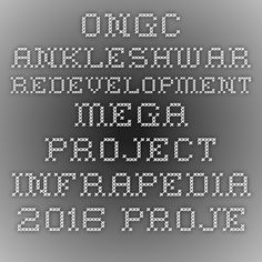 ONGC - Ankleshwar Redevelopment Mega Project-Infrapedia 2016 Project Profile | InfraPedia - Access to Data at Ease