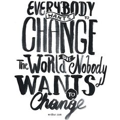 """""""Todos querem mudar o mundo mas ninguém quer mudar a si mesmo"""". Talvez seja esse o maior problema das pessoas que querem ver a mudança em nosso país mas que continuam furando fila no supermercado comprando cds piratas ou colando na prova... #stephaniablog"""