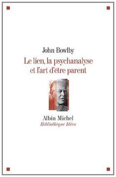 Le lien, la psychanalyse et l'art d'être parent - John Bowlby - Livres