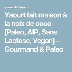 Yaourt fait maison à la noix de coco [Paleo, AIP, Sans Lactose, Vegan] – Gourmand & Paleo
