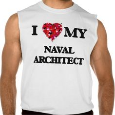 I love my Naval Architect Sleeveless Tee T Shirt, Hoodie Sweatshirt