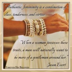 """""""Authentic femininity is a combination of class, tenderness and virtue. When a woman possesses these traits, a man will naturally want to be more of a gentleman around her."""" -Jason Evert #FHBministries https://www.facebook.com/ForeverHisBeloved/"""