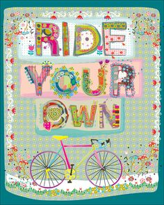 Ride your own.